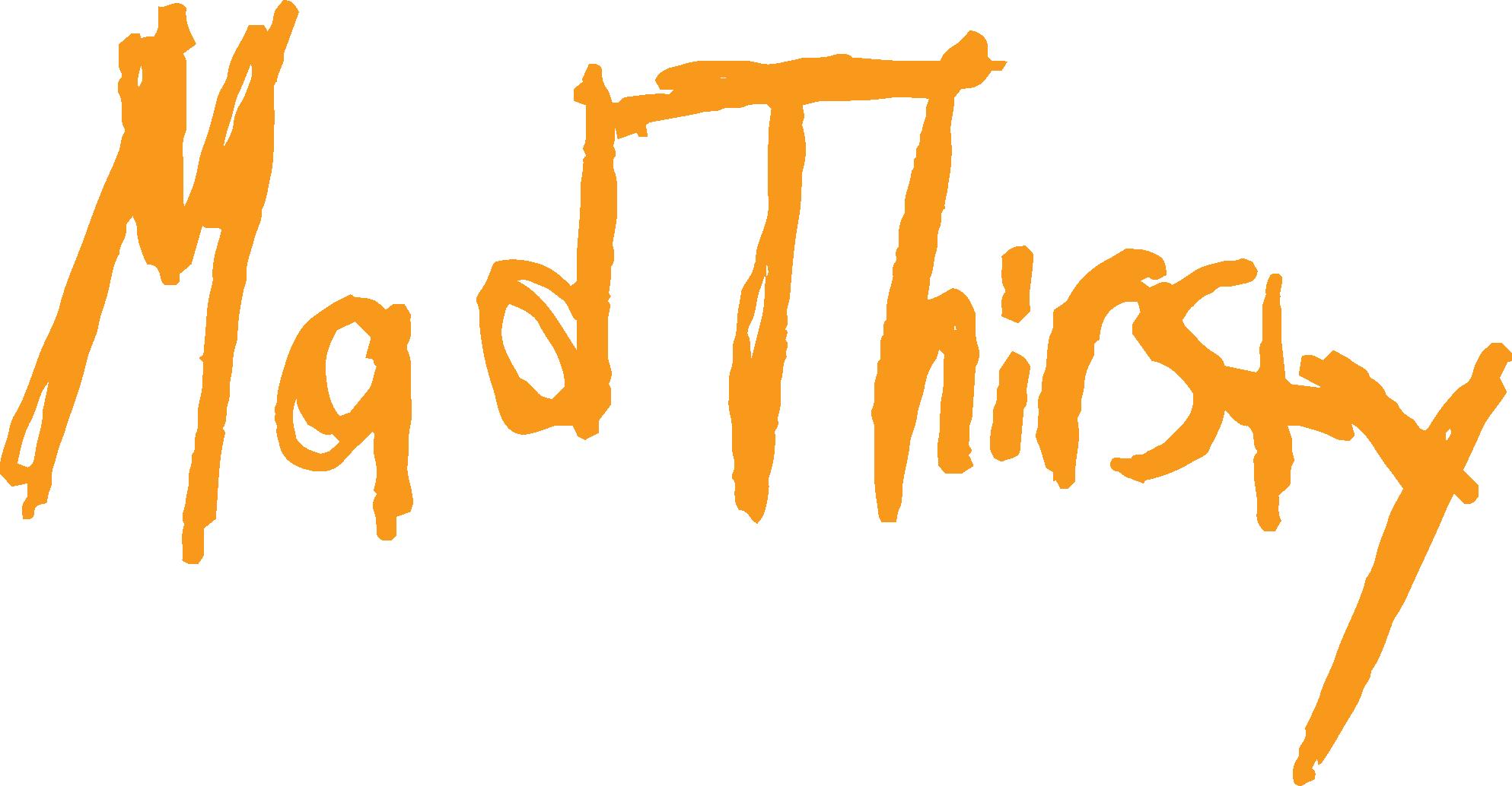 Mad Thirsty